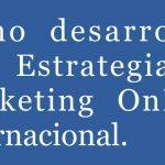 Cómo desarrollar una Estrategia de Marketing OnLine Internacional