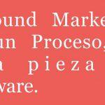 Inbound Marketing es un proceso, no una pieza de software