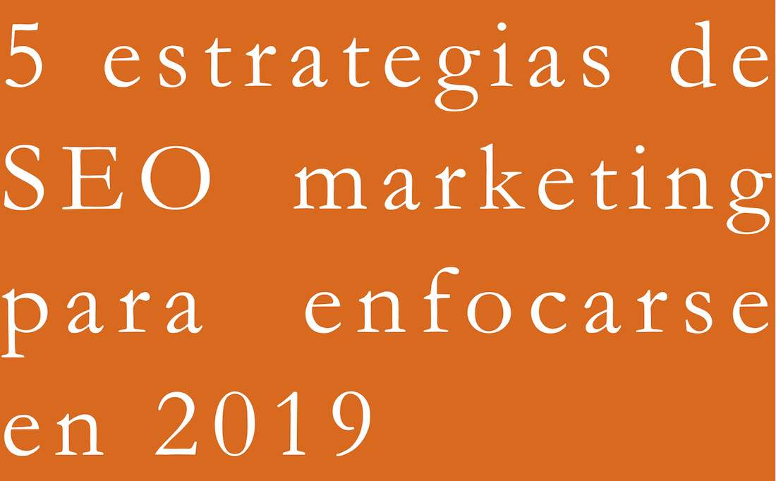 5-estrategias-de-seo-marketing-para-enfocarse-en-2019