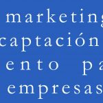 El marketing y la captación de talento para las empresas